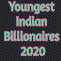 Youngest Indian Billionaires 2020